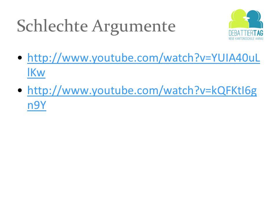 Schlechte Argumente http://www.youtube.com/watch v=YUIA40uLlKw