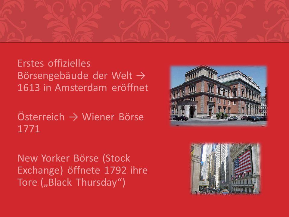 """Erstes offizielles Börsengebäude der Welt → 1613 in Amsterdam eröffnet Österreich → Wiener Börse 1771 New Yorker Börse (Stock Exchange) öffnete 1792 ihre Tore (""""Black Thursday )"""
