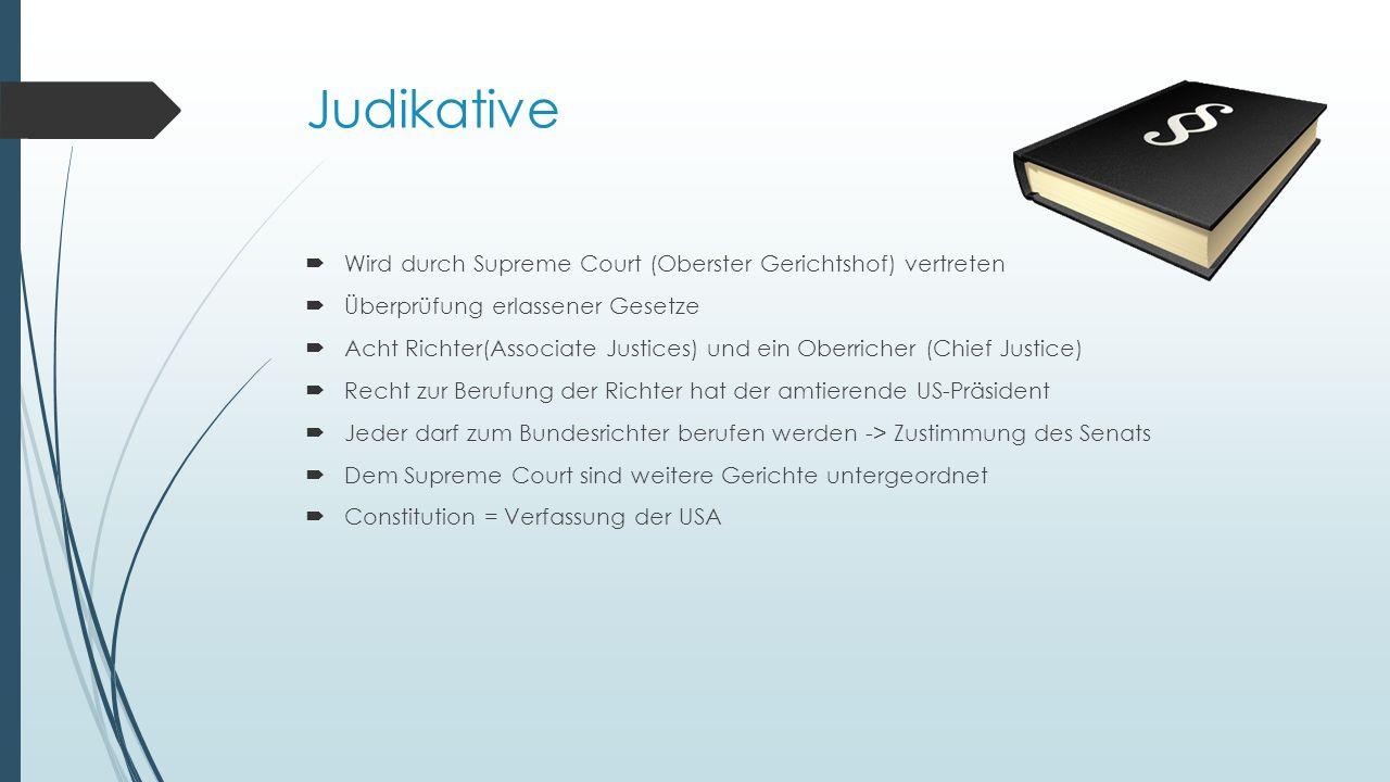 Judikative Wird durch Supreme Court (Oberster Gerichtshof) vertreten
