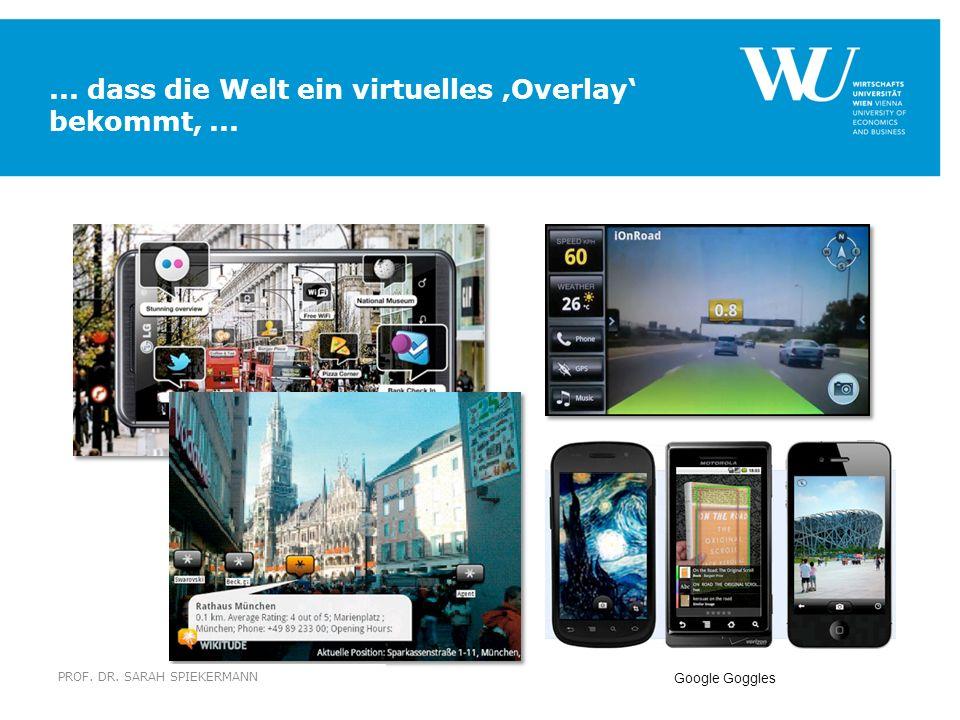 ... dass die Welt ein virtuelles 'Overlay' bekommt, ...
