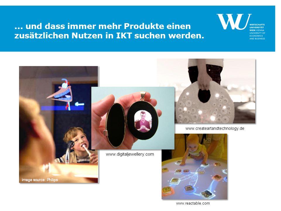 ... und dass immer mehr Produkte einen zusätzlichen Nutzen in IKT suchen werden.