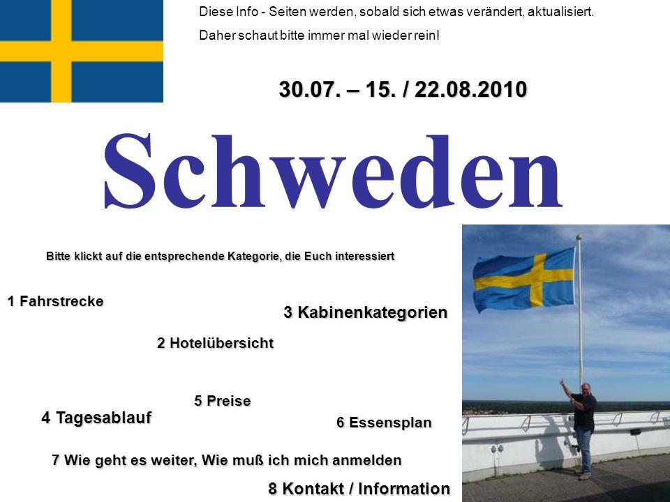 Schweden 30.07. – 15. / 22.08.2010 3 Kabinenkategorien 4 Tagesablauf