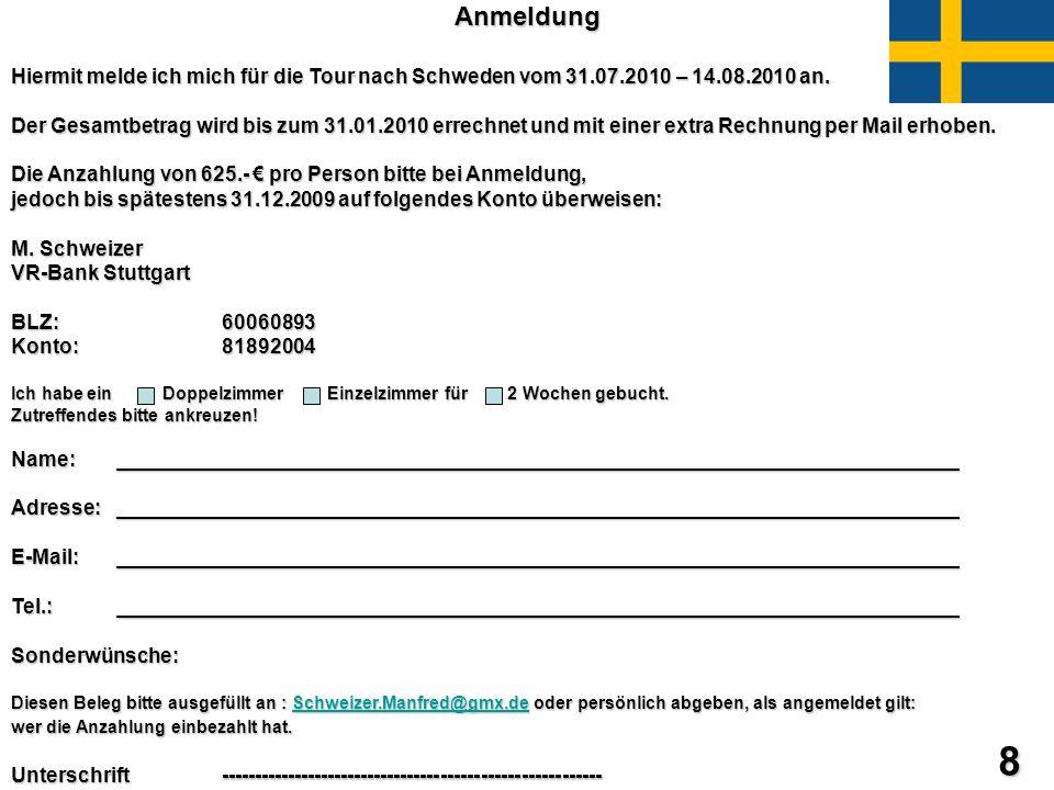Anmeldung Hiermit melde ich mich für die Tour nach Schweden vom 31.07.2010 – 14.08.2010 an.
