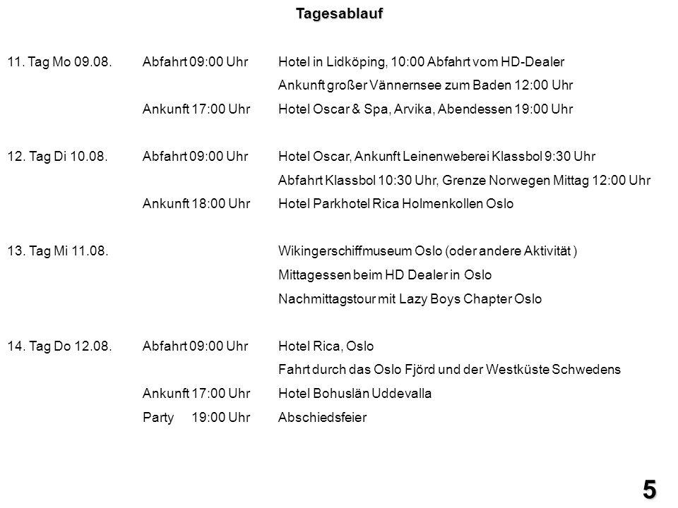 Tagesablauf 11. Tag Mo 09.08. Abfahrt 09:00 Uhr Hotel in Lidköping, 10:00 Abfahrt vom HD-Dealer. Ankunft großer Vännernsee zum Baden 12:00 Uhr.