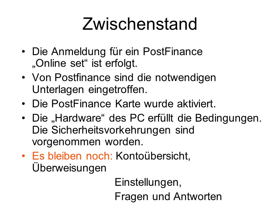 """Zwischenstand Die Anmeldung für ein PostFinance """"Online set ist erfolgt. Von Postfinance sind die notwendigen Unterlagen eingetroffen."""