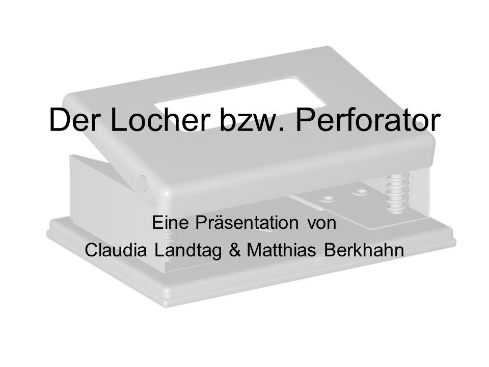 Der Locher bzw. Perforator