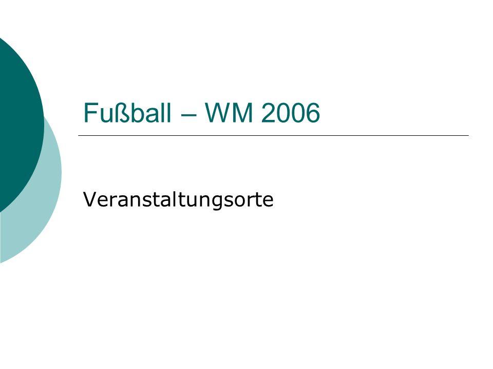 Fußball – WM 2006 Veranstaltungsorte
