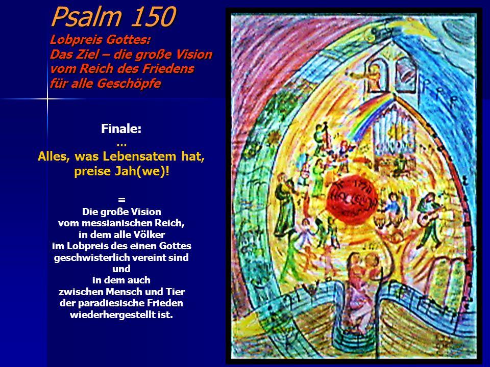 Psalm 150 Lobpreis Gottes: Das Ziel – die große Vision vom Reich des Friedens für alle Geschöpfe