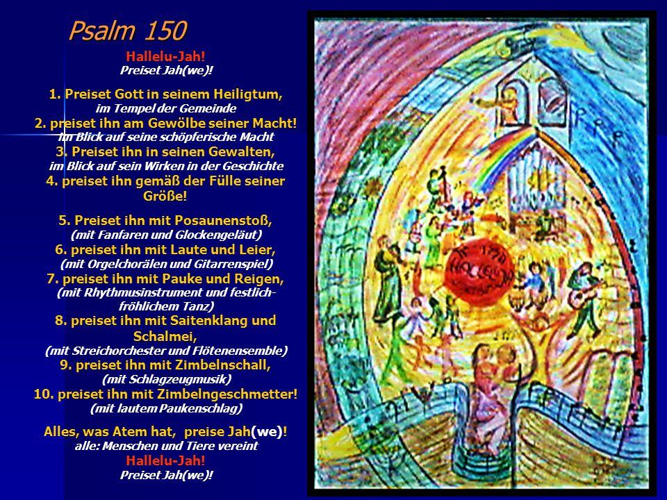 Psalm 150 Hallelu-Jah! 1. Preiset Gott in seinem Heiligtum,