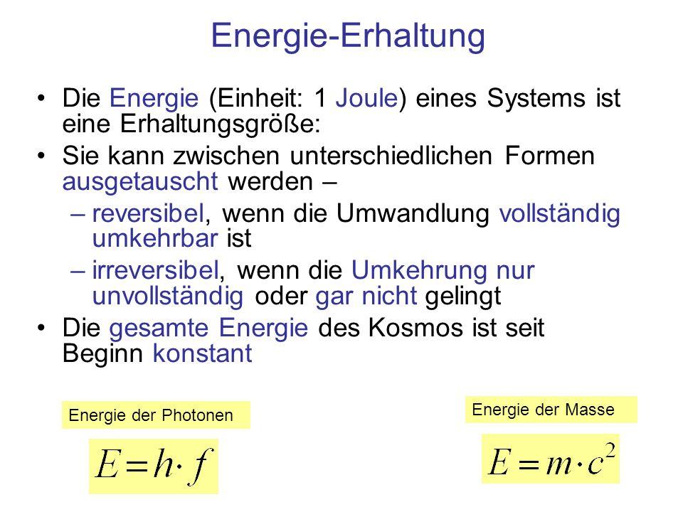 Energie-Erhaltung Die Energie (Einheit: 1 Joule) eines Systems ist eine Erhaltungsgröße: