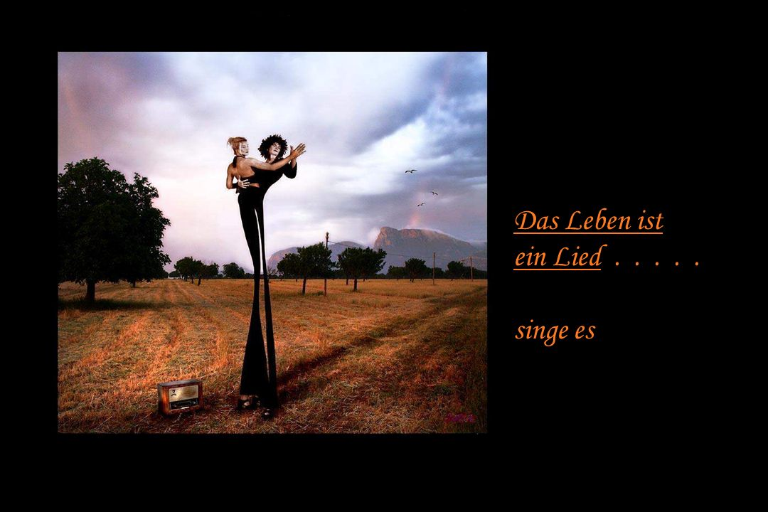 Das Leben ist ein Lied . . . . . singe es