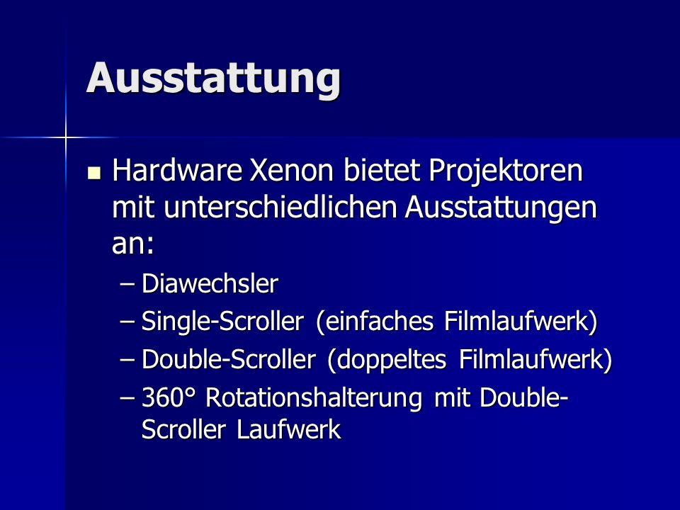 Ausstattung Hardware Xenon bietet Projektoren mit unterschiedlichen Ausstattungen an: Diawechsler.
