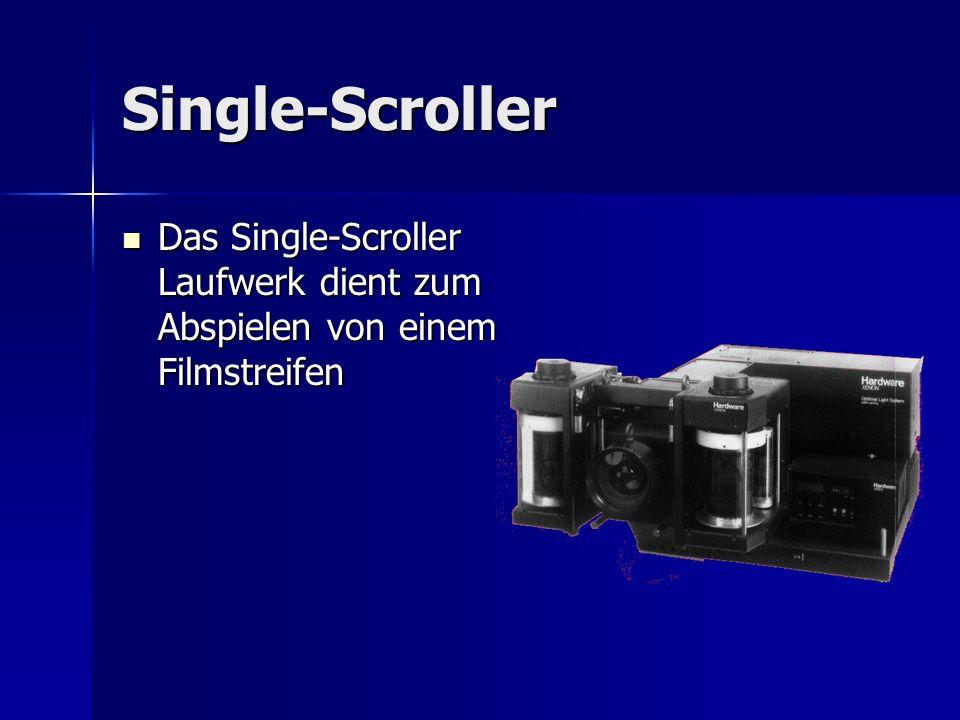 Single-Scroller Das Single-Scroller Laufwerk dient zum Abspielen von einem Filmstreifen