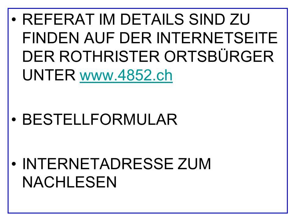 REFERAT IM DETAILS SIND ZU FINDEN AUF DER INTERNETSEITE DER ROTHRISTER ORTSBÜRGER UNTER www.4852.ch