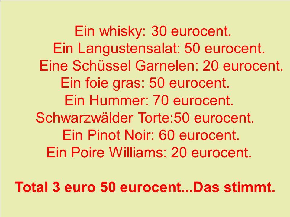 Total 3 euro 50 eurocent...Das stimmt.