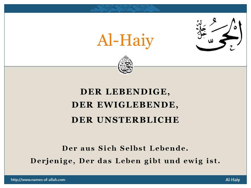 Al-Haiy DER LEBENDIGE, DER EWIGLEBENDE, DER UNSTERBLICHE