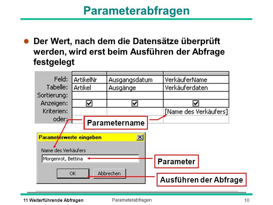 Parameterabfragen Der Wert, nach dem die Datensätze überprüft werden, wird erst beim Ausführen der Abfrage festgelegt.