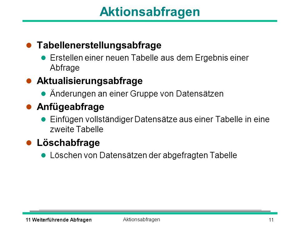 Aktionsabfragen Tabellenerstellungsabfrage Aktualisierungsabfrage