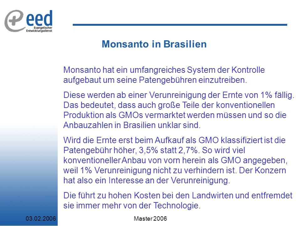 Monsanto in Brasilien Monsanto hat ein umfangreiches System der Kontrolle aufgebaut um seine Patengebühren einzutreiben.