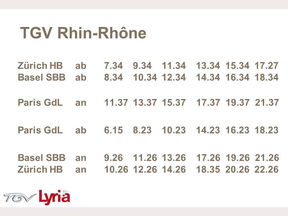 TGV Rhin-RhôneZürich HB ab 7.34 9.34 11.34 13.34 15.34 17.27 Basel SBB ab 8.34 10.34 12.34 14.34 16.34 18.34.