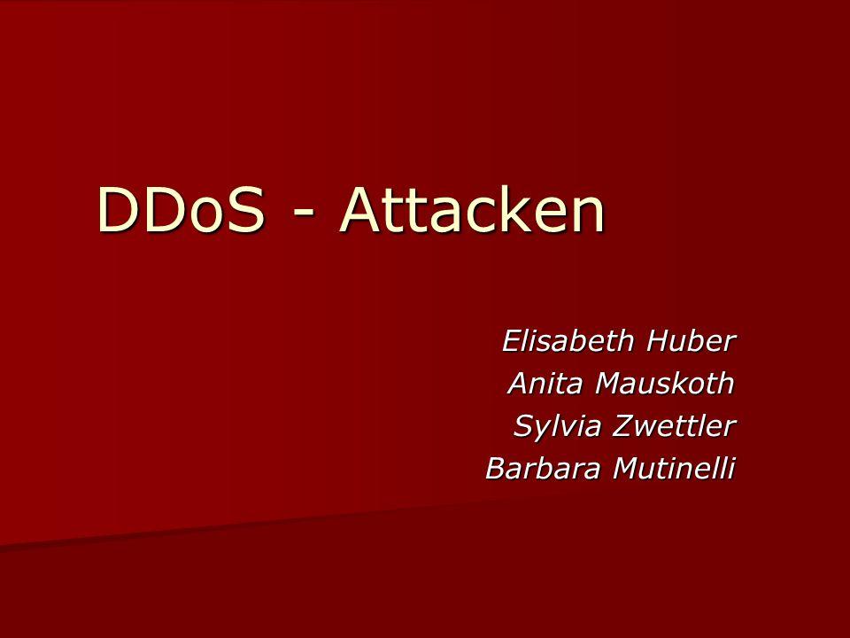 DDoS - Attacken Elisabeth Huber Anita Mauskoth Sylvia Zwettler