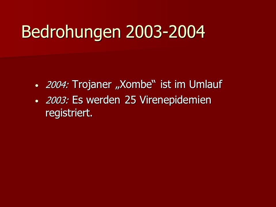 """Bedrohungen 2003-2004 2004: Trojaner """"Xombe ist im Umlauf"""
