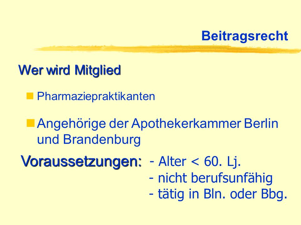 BeitragsrechtWer wird Mitglied. Pharmaziepraktikanten. Angehörige der Apothekerkammer Berlin und Brandenburg.