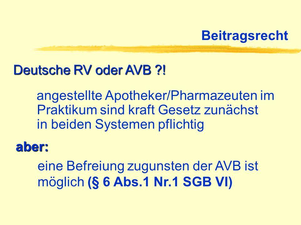 Beitragsrecht Deutsche RV oder AVB ! angestellte Apotheker/Pharmazeuten im Praktikum sind kraft Gesetz zunächst in beiden Systemen pflichtig.