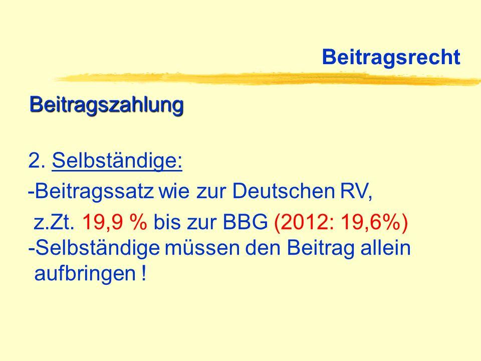 Beitragsrecht Beitragszahlung. 2. Selbständige: -Beitragssatz wie zur Deutschen RV,