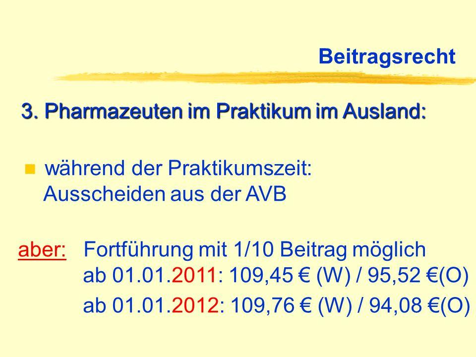Beitragsrecht3. Pharmazeuten im Praktikum im Ausland: während der Praktikumszeit: Ausscheiden aus der AVB.