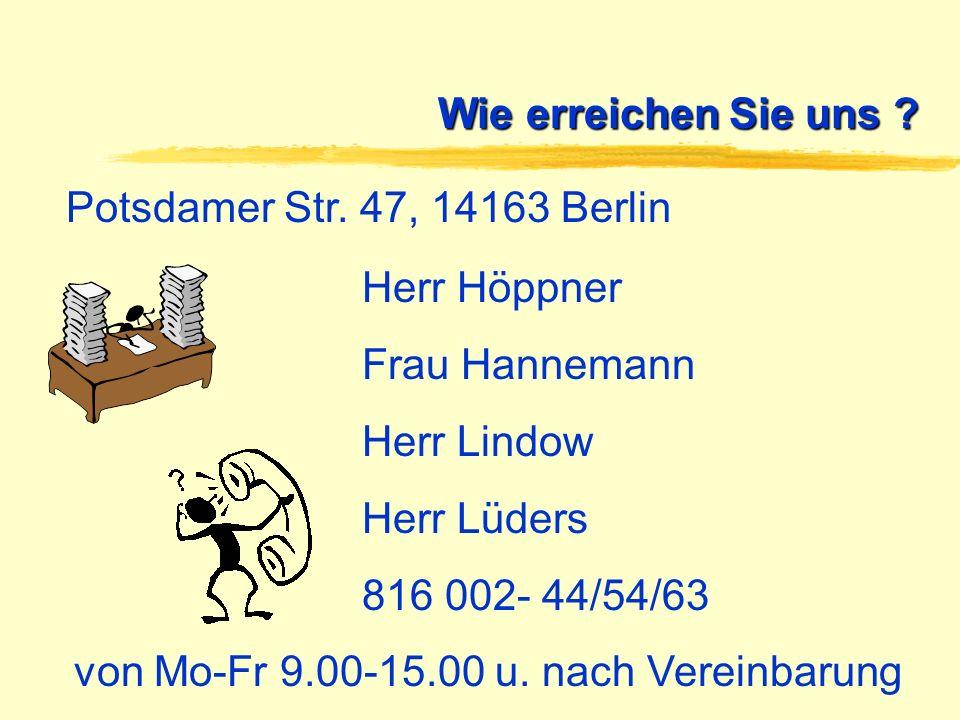Wie erreichen Sie uns Potsdamer Str. 47, 14163 Berlin. Herr Höppner. Frau Hannemann. Herr Lindow.