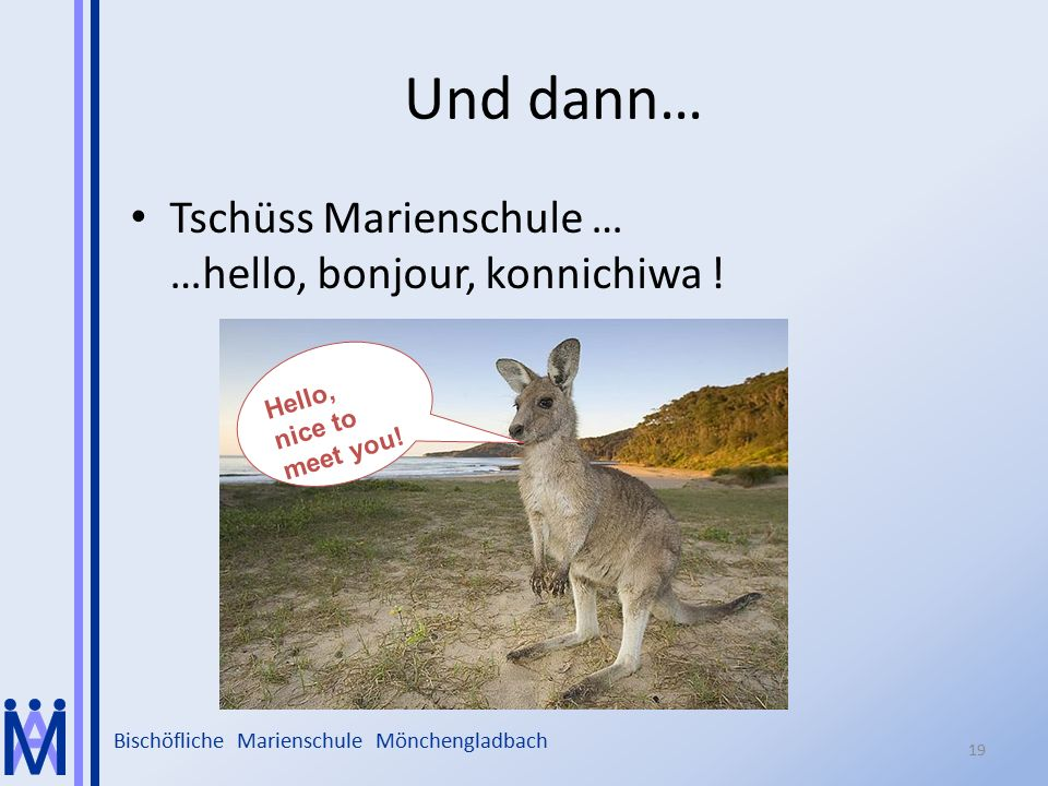 Und dann… Tschüss Marienschule … …hello, bonjour, konnichiwa !