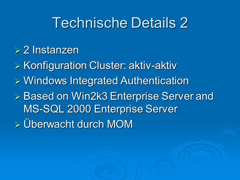 Technische Details 2 2 Instanzen Konfiguration Cluster: aktiv-aktiv