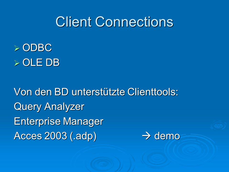 Client Connections ODBC OLE DB Von den BD unterstützte Clienttools: