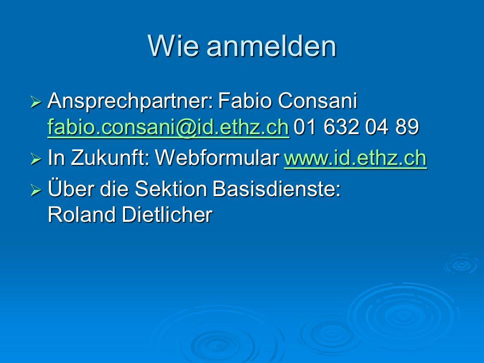 Wie anmelden Ansprechpartner: Fabio Consani fabio.consani@id.ethz.ch 01 632 04 89. In Zukunft: Webformular www.id.ethz.ch.
