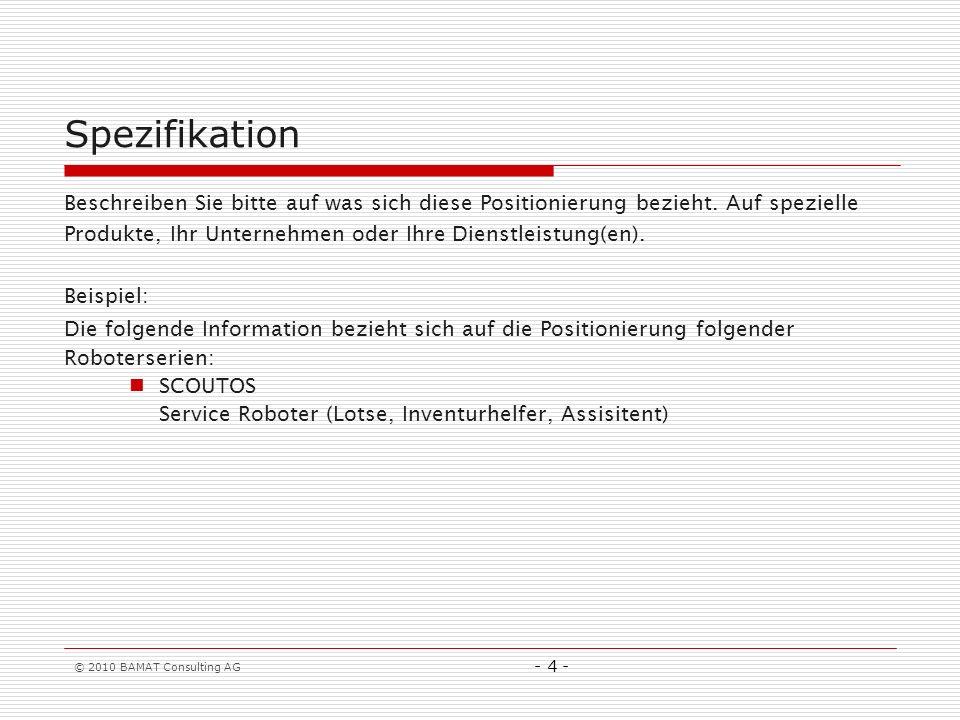 Spezifikation Beschreiben Sie bitte auf was sich diese Positionierung bezieht. Auf spezielle Produkte, Ihr Unternehmen oder Ihre Dienstleistung(en).
