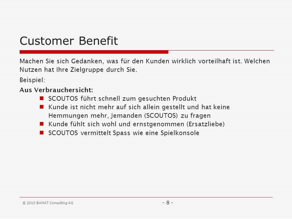 Customer Benefit Machen Sie sich Gedanken, was für den Kunden wirklich vorteilhaft ist. Welchen Nutzen hat Ihre Zielgruppe durch Sie.