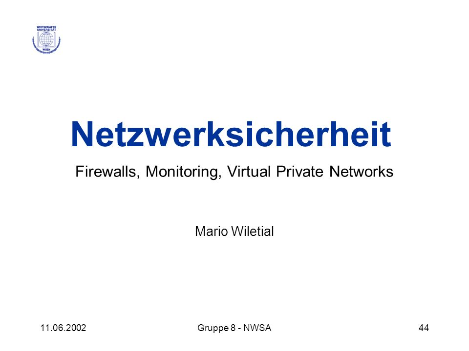 Firewalls, Monitoring, Virtual Private Networks Mario Wiletial