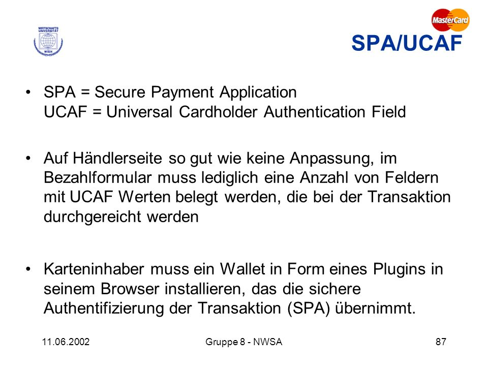 SPA/UCAF SPA = Secure Payment Application UCAF = Universal Cardholder Authentication Field.