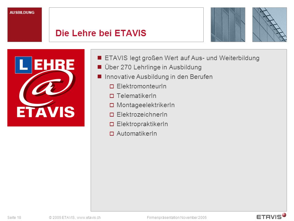 AUSBILDUNG Die Lehre bei ETAVIS. ETAVIS legt großen Wert auf Aus- und Weiterbildung. Über 270 Lehrlinge in Ausbildung.