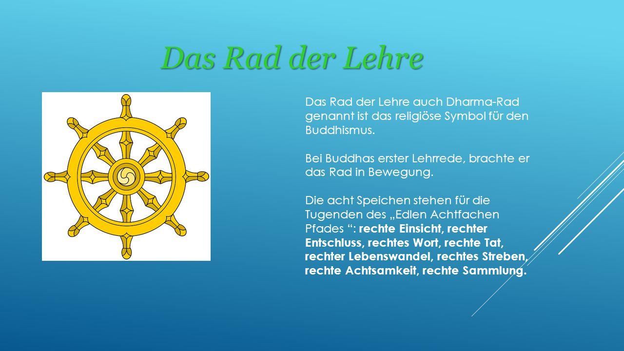 Das Rad der Lehre Das Rad der Lehre auch Dharma-Rad genannt ist das religiöse Symbol für den Buddhismus.