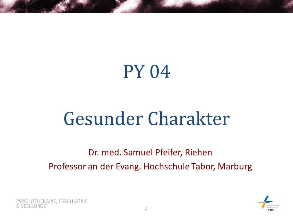 PY 04 Gesunder Charakter Dr. med. Samuel Pfeifer, Riehen