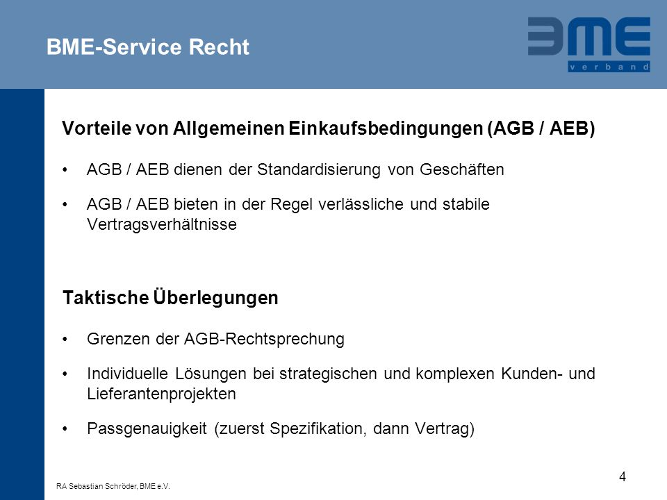 BME-Service Recht Vorteile von Allgemeinen Einkaufsbedingungen (AGB / AEB) AGB / AEB dienen der Standardisierung von Geschäften.