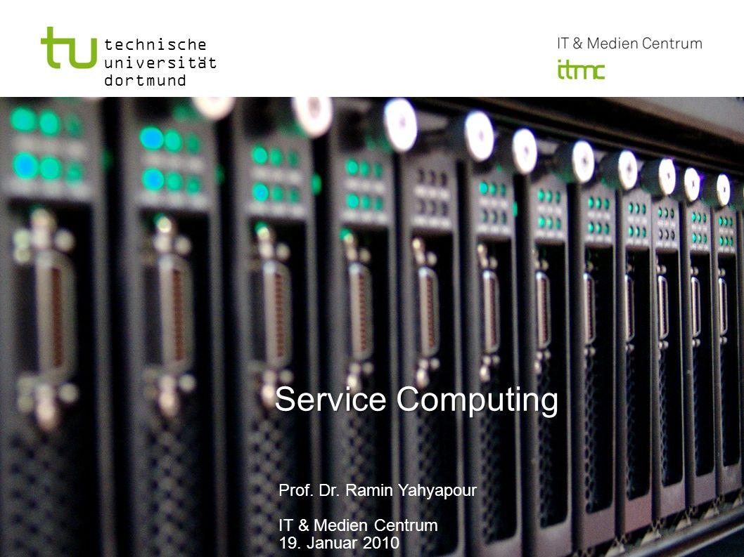 Service Computing Prof. Dr. Ramin Yahyapour IT & Medien Centrum 19. Januar 2010