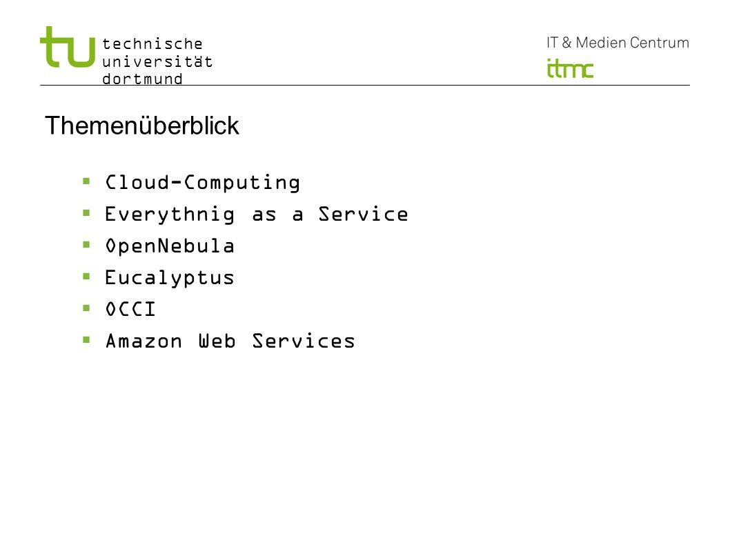 Themenüberblick Cloud-Computing Everythnig as a Service OpenNebula