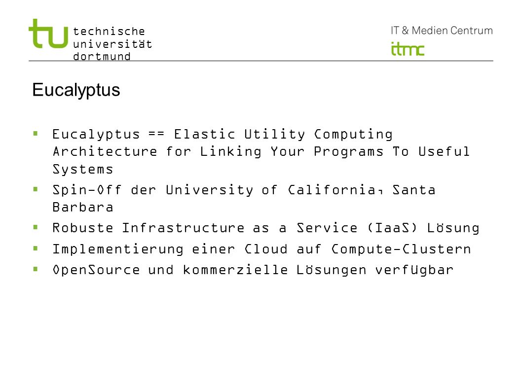 Eucalyptus Eucalyptus == Elastic Utility Computing Architecture for Linking Your Programs To Useful Systems.