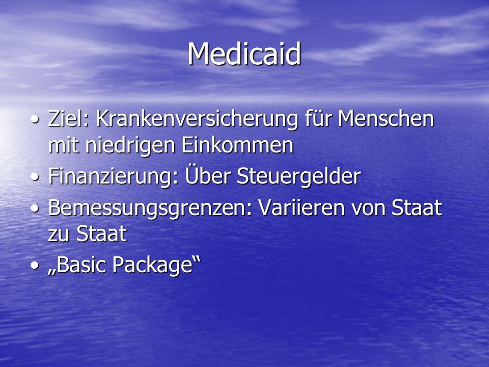 Medicaid Ziel: Krankenversicherung für Menschen mit niedrigen Einkommen. Finanzierung: Über Steuergelder.