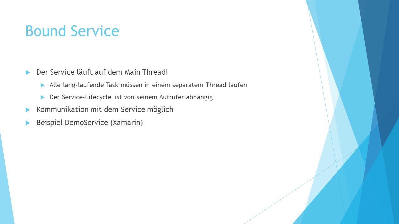 Bound Service Der Service läuft auf dem Main Thread!