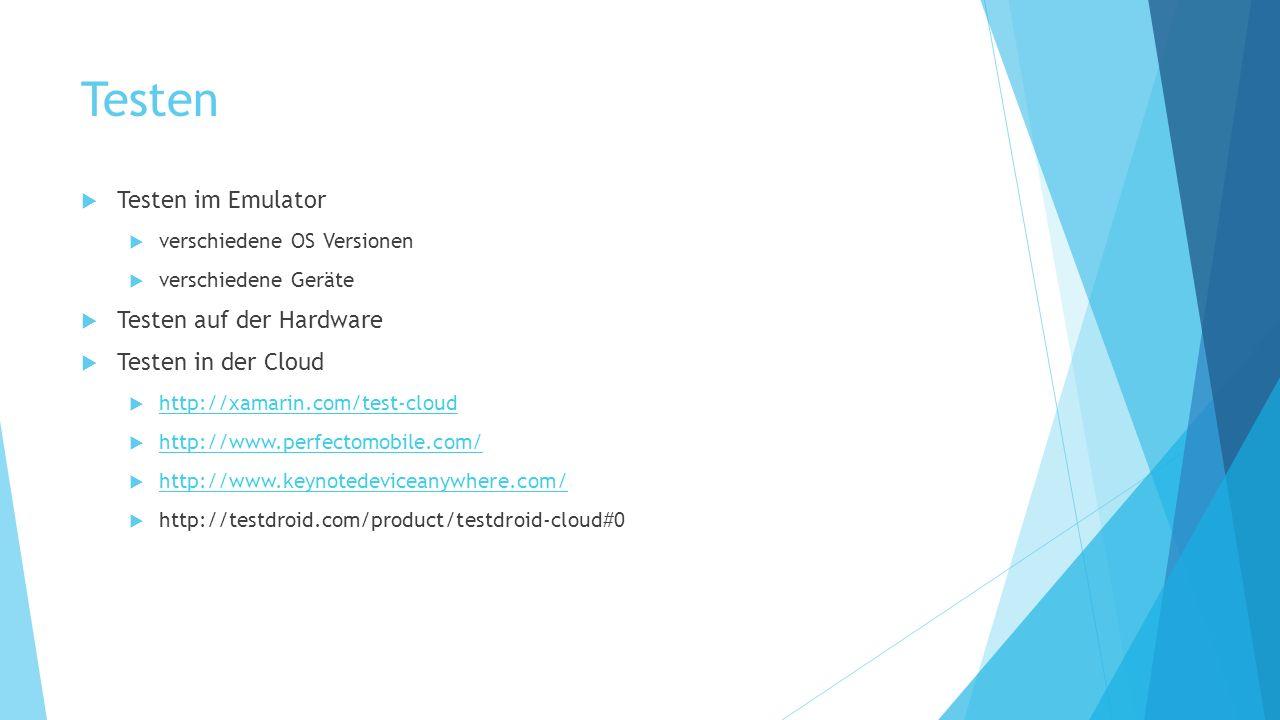 Testen Testen im Emulator Testen auf der Hardware Testen in der Cloud