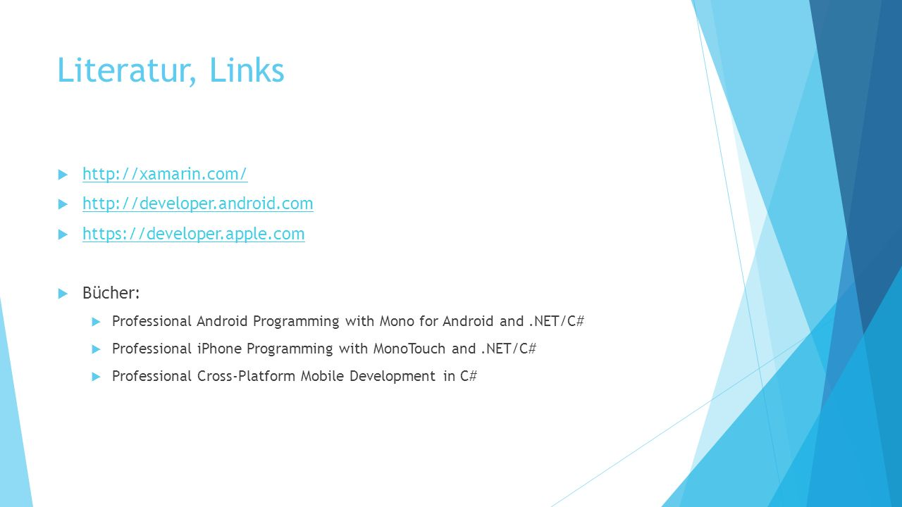 Literatur, Links http://xamarin.com/ http://developer.android.com